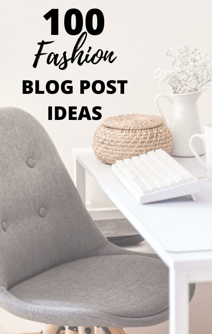 100 fashion blog post ideas desk blogger