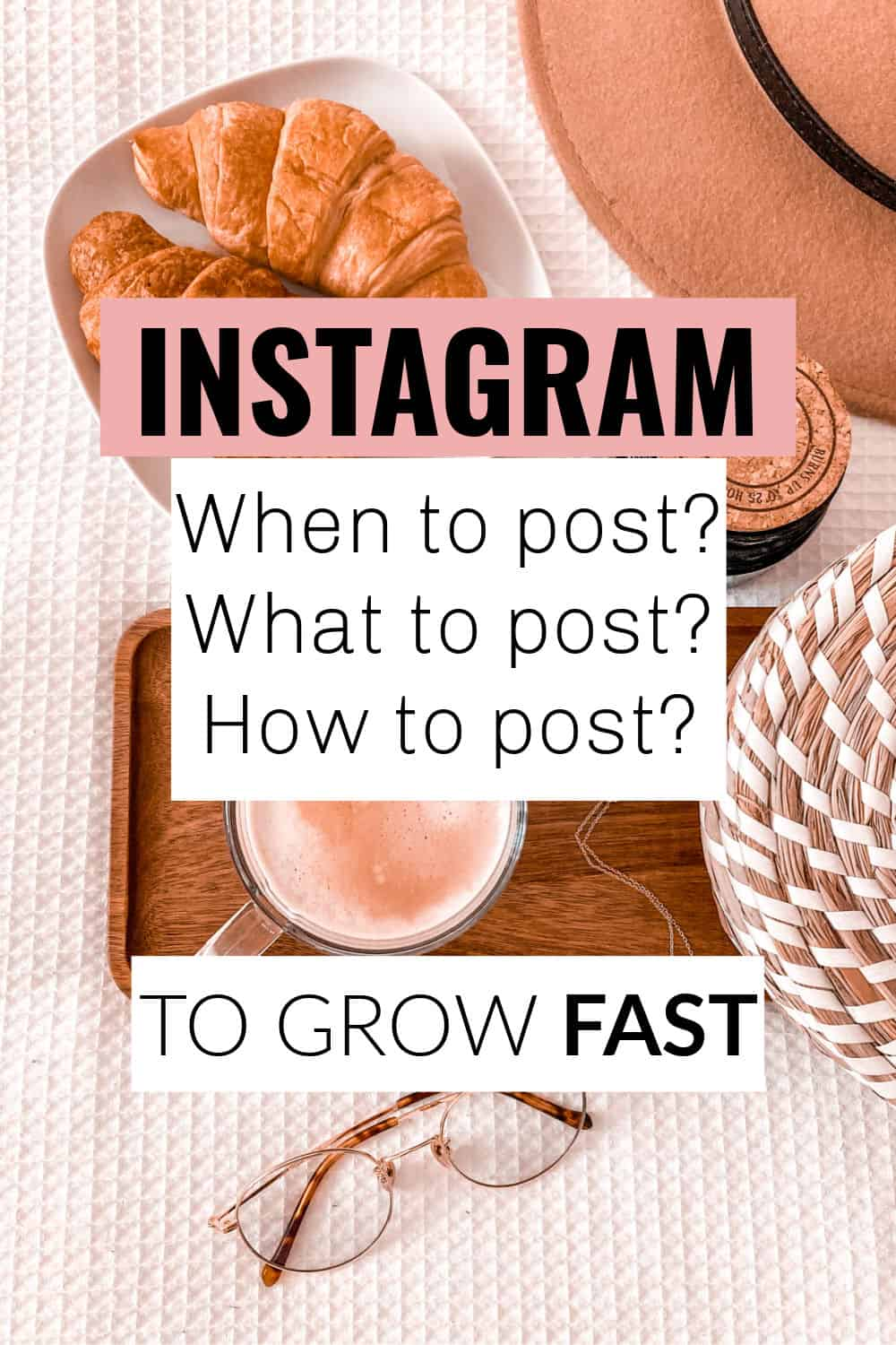 What when and how to post on Instagram to grow fast